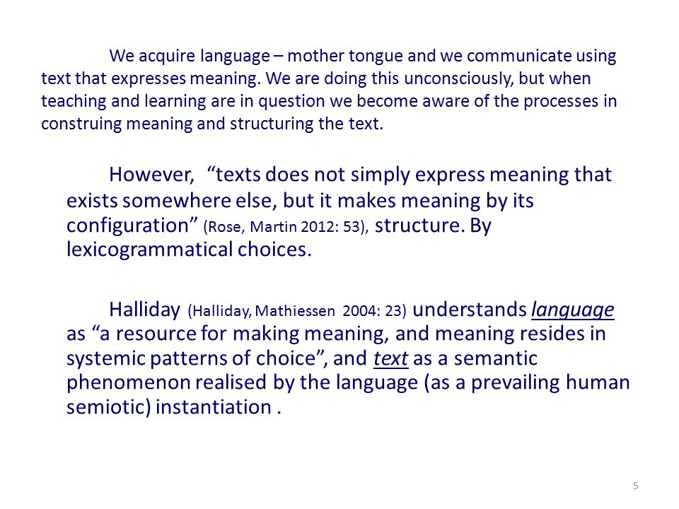 5 We acquire language – mother tongue and we communicate using text that expresses meaning.