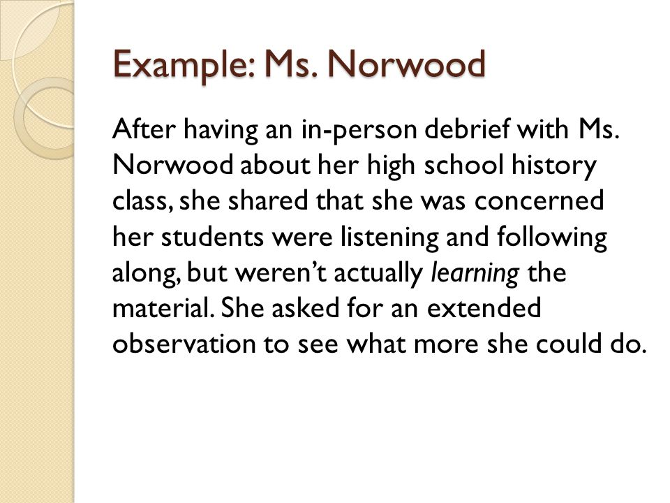 Example: Ms. Norwood After having an in-person debrief with Ms.