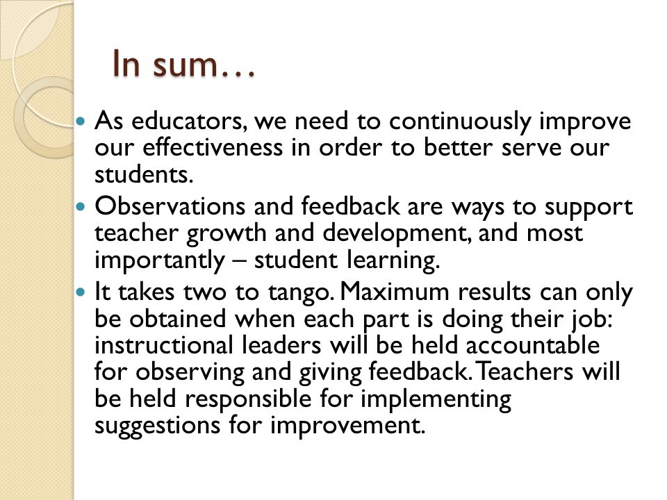 In sum… As educators, we need to continuously improve our effectiveness in order to better serve our students.