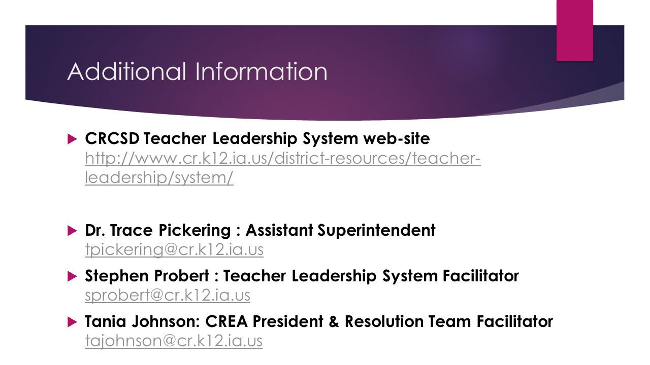 Additional Information  CRCSD Teacher Leadership System web-site http://www.cr.k12.ia.us/district-resources/teacher- leadership/system/ http://www.cr.k12.ia.us/district-resources/teacher- leadership/system/  Dr.