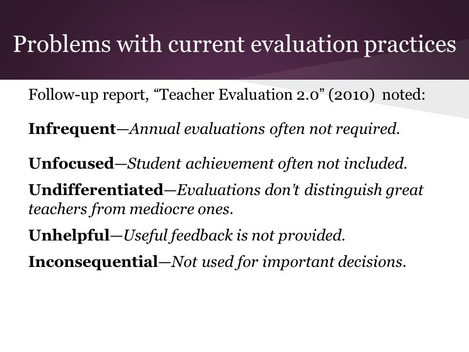 Follow-up report, Teacher Evaluation 2.0 (2010) noted: Infrequent—Annual evaluations often not required.