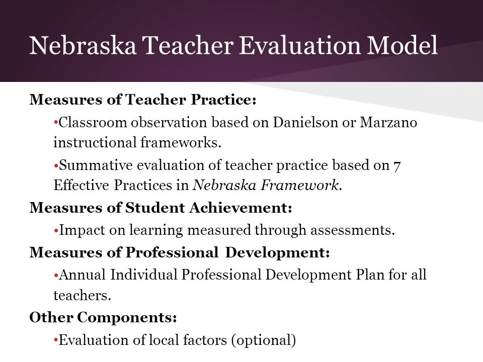 Measures of Teacher Practice: Classroom observation based on Danielson or Marzano instructional frameworks.