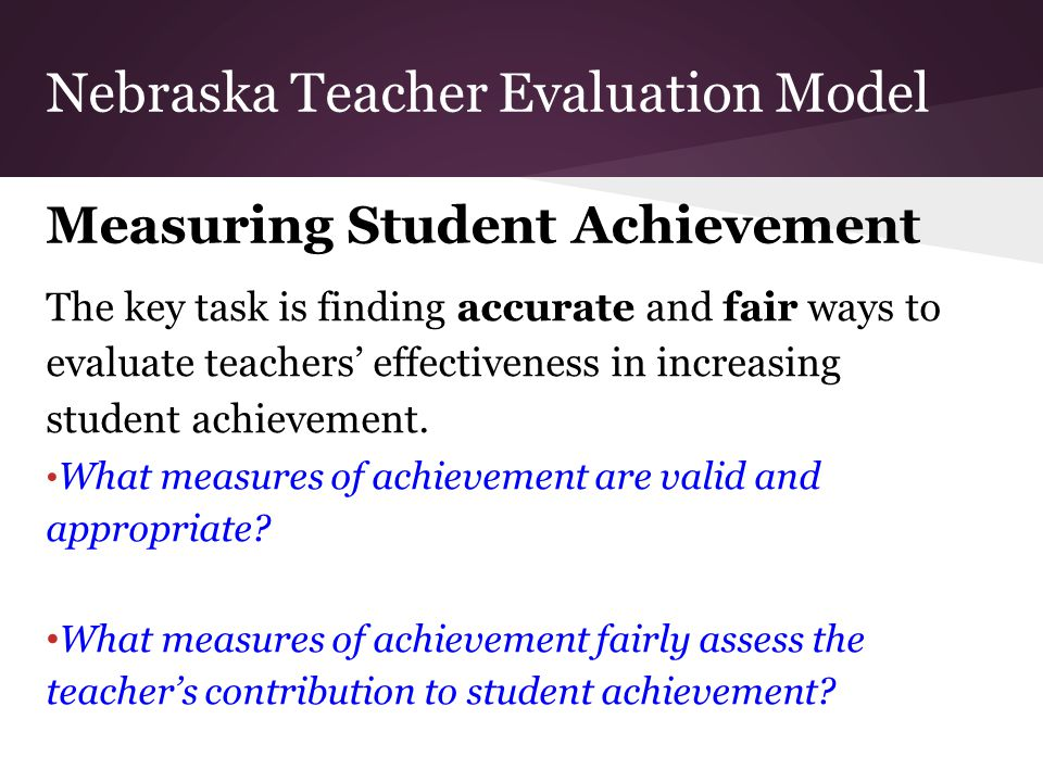 The key task is finding accurate and fair ways to evaluate teachers' effectiveness in increasing student achievement.