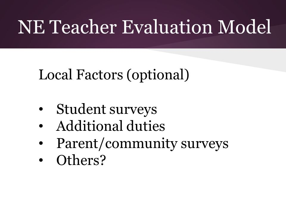 Local Factors (optional) Student surveys Additional duties Parent/community surveys Others