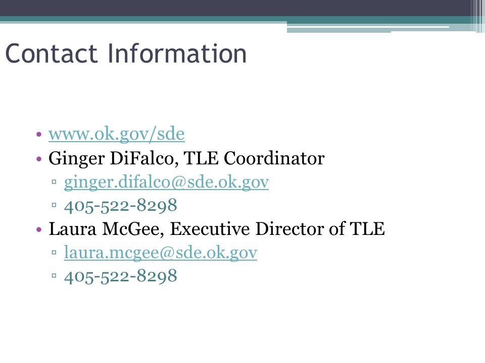 Contact Information www.ok.gov/sde Ginger DiFalco, TLE Coordinator ▫ginger.difalco@sde.ok.govginger.difalco@sde.ok.gov ▫405-522-8298 Laura McGee, Executive Director of TLE ▫laura.mcgee@sde.ok.govlaura.mcgee@sde.ok.gov ▫405-522-8298