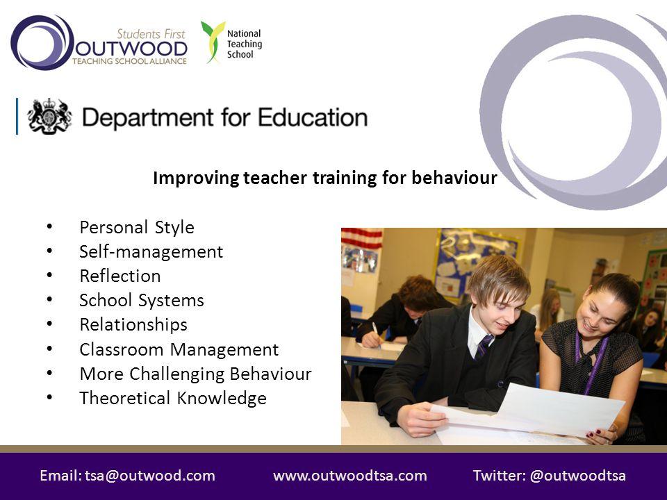 Email: tsa@outwood.comwww.outwoodtsa.comTwitter: @outwoodtsa Improving teacher training for behaviour Personal Style Self-management Reflection School