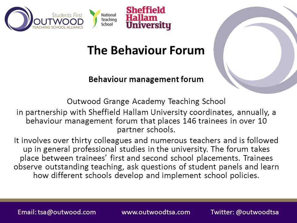 Email: tsa@outwood.comwww.outwoodtsa.comTwitter: @outwoodtsa HUB SCHOOL - Outwood Grange Academy Teaching School PARTNERSHIP SCHOOLS – Outwood Academy Adwick, Doncaster Outwood Academy Portland, Worksop Outwood Academy Valley, Worksop Osset Academy, Wakefield Kettlethrope Academy, Wakefield Airedale Academy, Wakefield Armthorpe Academy, Doncaster Balby Carr Community Sports and Science College, Doncaster Hayfield School, Doncaster Behaviour Forum