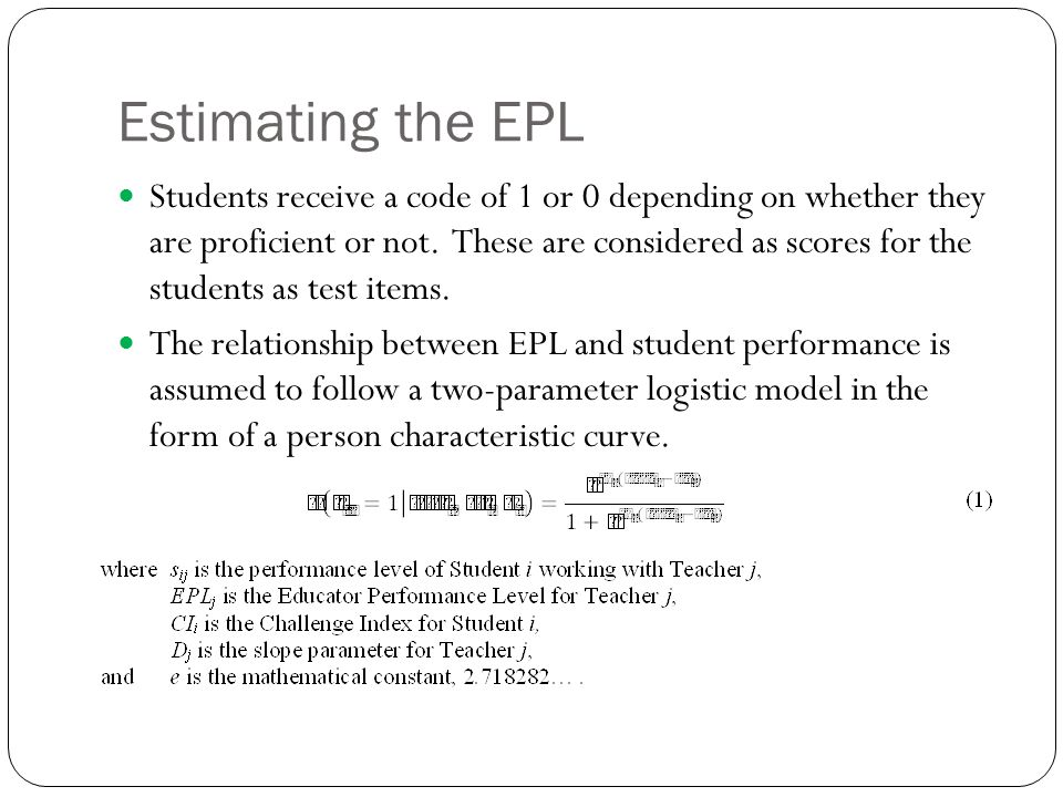 Estimating the EPL Students receive a code of 1 or 0 depending on whether they are proficient or not. These are considered as scores for the students