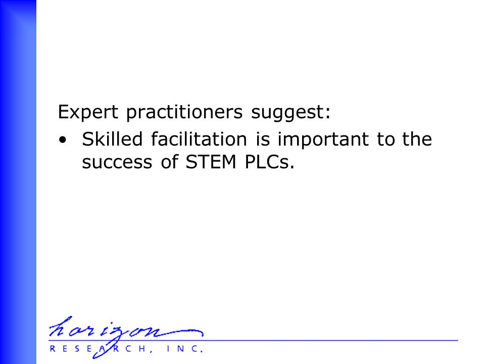 Expert practitioners suggest: Skilled facilitation is important to the success of STEM PLCs.