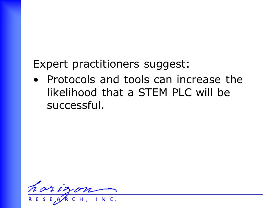 Expert practitioners suggest: Protocols and tools can increase the likelihood that a STEM PLC will be successful.
