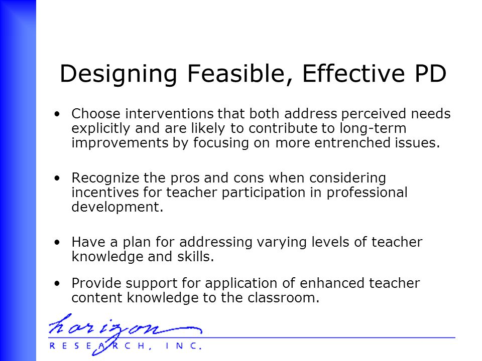 Designing Feasible, Effective PD Choose interventions that both address perceived needs explicitly and are likely to contribute to long-term improvements by focusing on more entrenched issues.