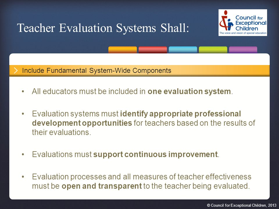 © Council for Exceptional Children, 2013 All educators must be included in one evaluation system.