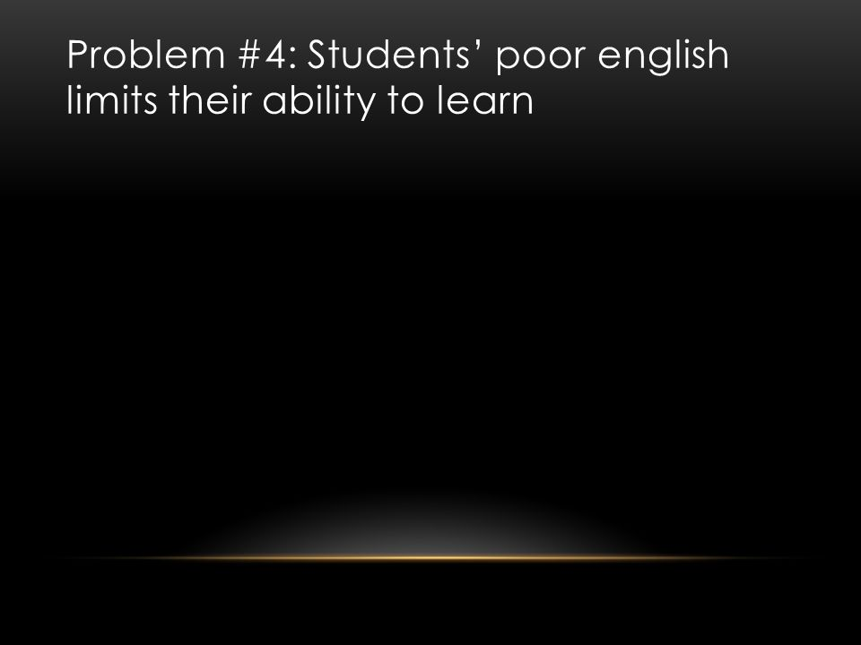Problem #4: Students' poor english limits their ability to learn