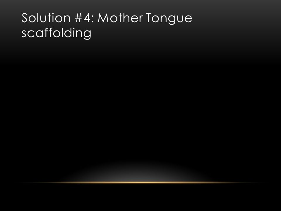 Solution #4: Mother Tongue scaffolding