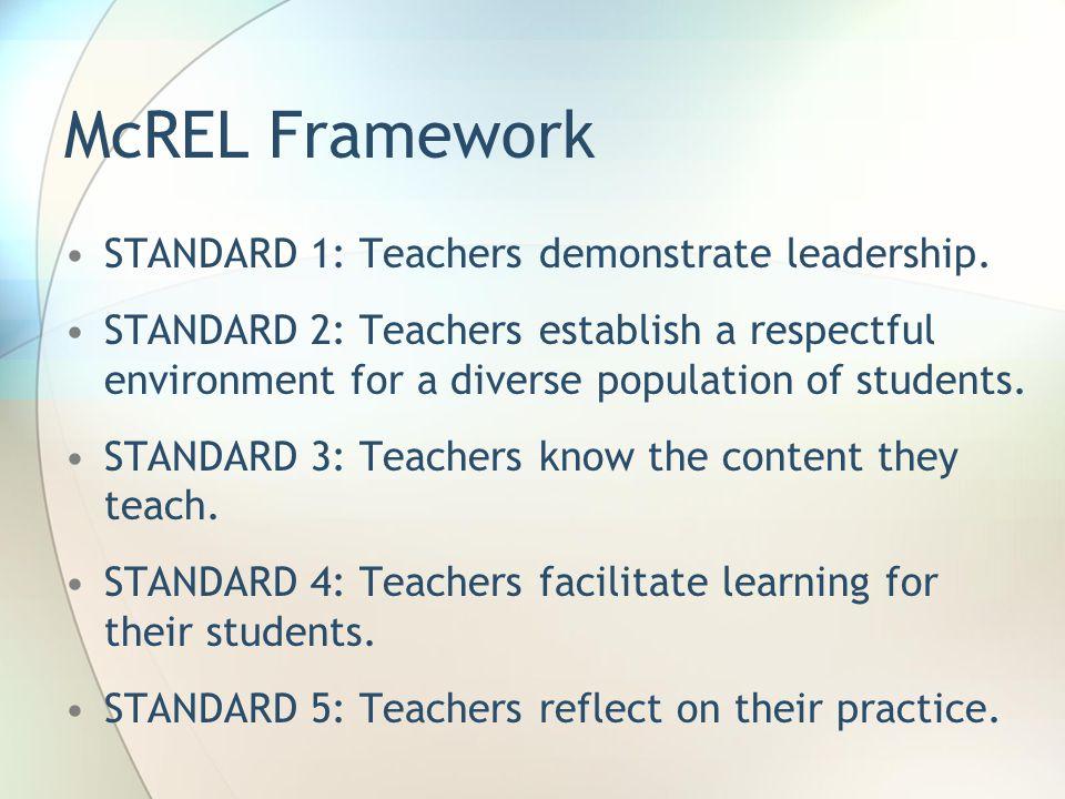 McREL Framework STANDARD 1: Teachers demonstrate leadership. STANDARD 2: Teachers establish a respectful environment for a diverse population of stude