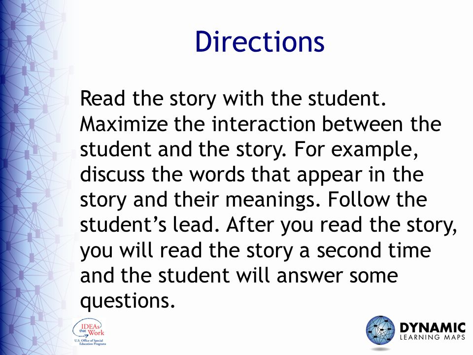 Directions Read the story with the student. Maximize the interaction between the student and the story. For example, discuss the words that appear in