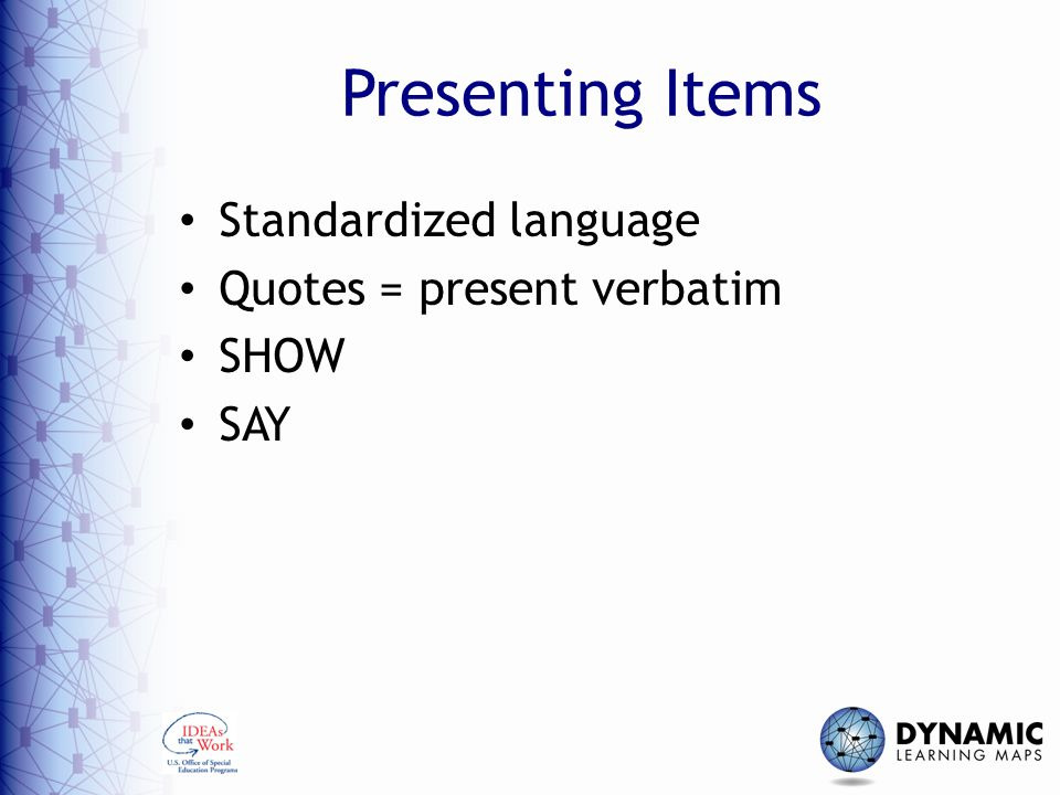 Presenting Items Standardized language Quotes = present verbatim SHOW SAY