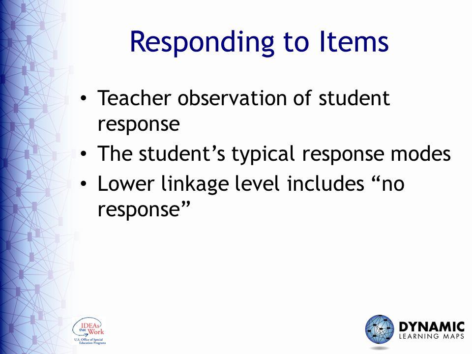 "Responding to Items Teacher observation of student response The student's typical response modes Lower linkage level includes ""no response"""