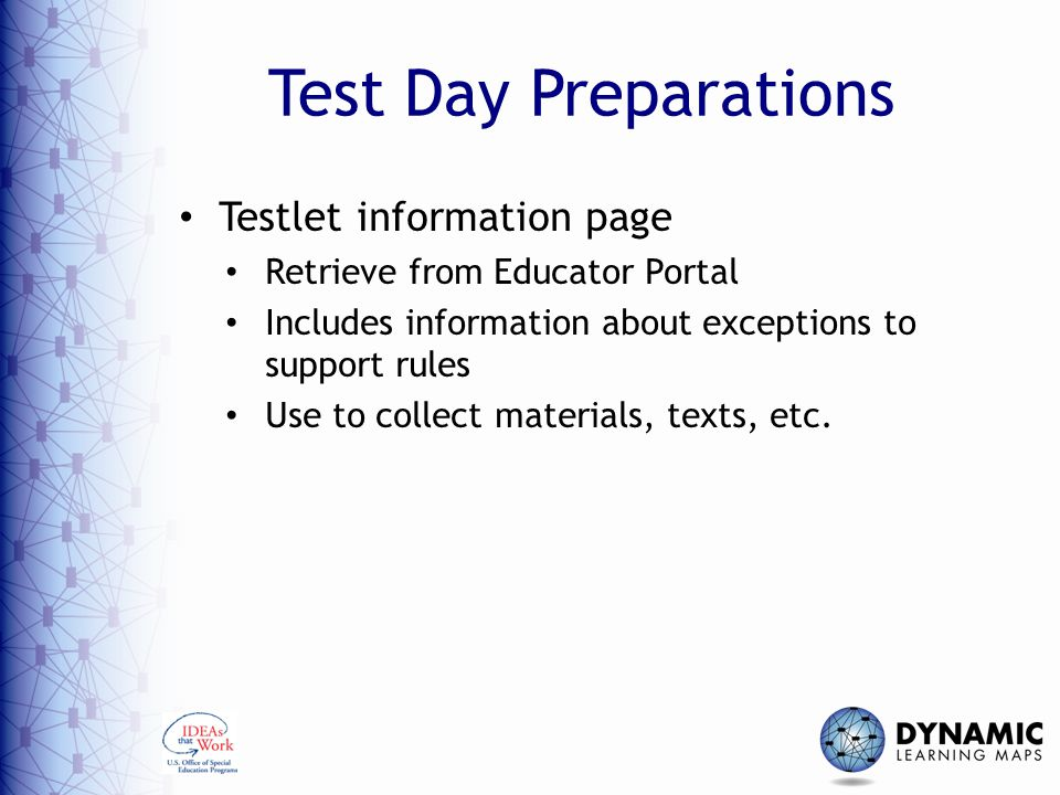 Test Day Preparations Testlet information page Retrieve from Educator Portal Includes information about exceptions to support rules Use to collect materials, texts, etc.