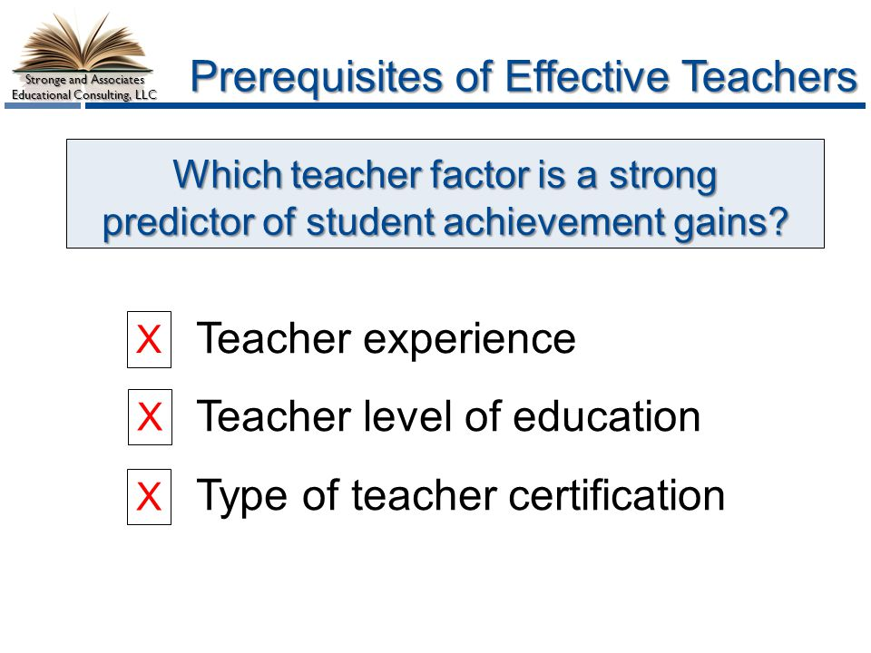 Stronge and Associates Educational Consulting, LLC Which teacher factor is a strong predictor of student achievement gains.