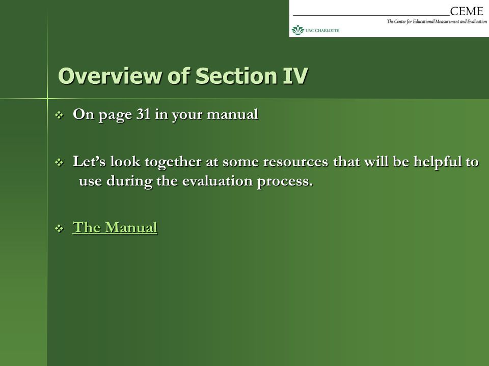  On page 31 in your manual  Let's look together at some resources that will be helpful to use during the evaluation process.  The Manual The Manual