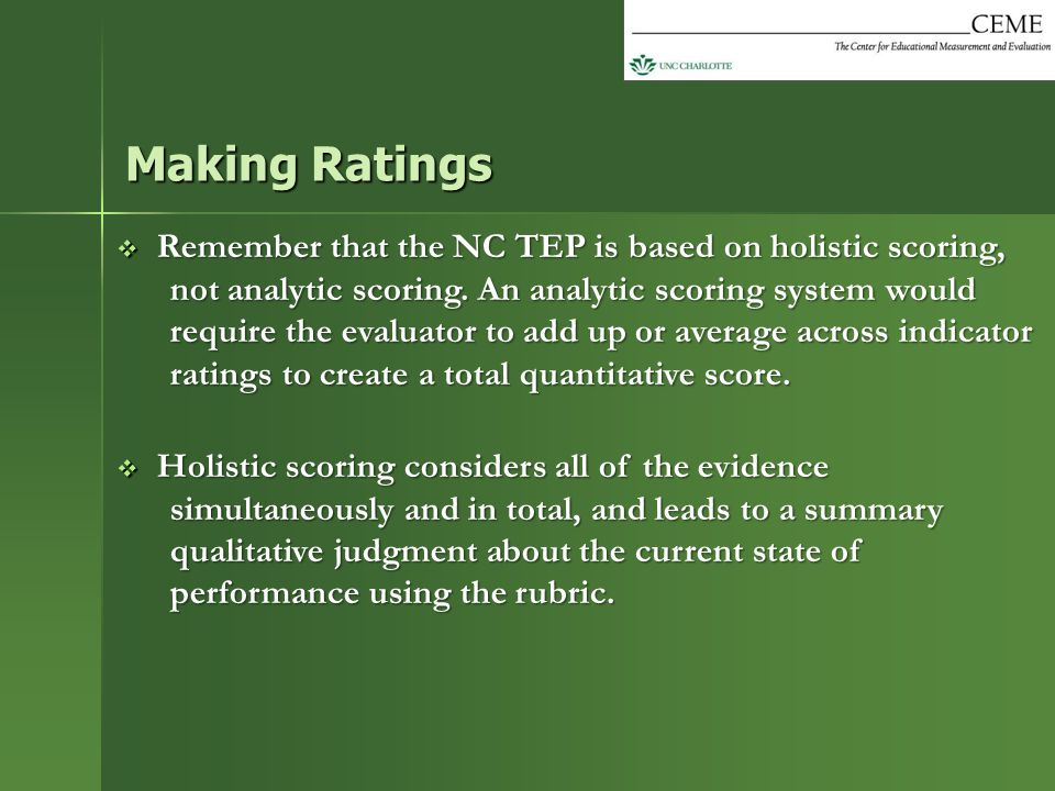  Remember that the NC TEP is based on holistic scoring, not analytic scoring. An analytic scoring system would require the evaluator to add up or ave