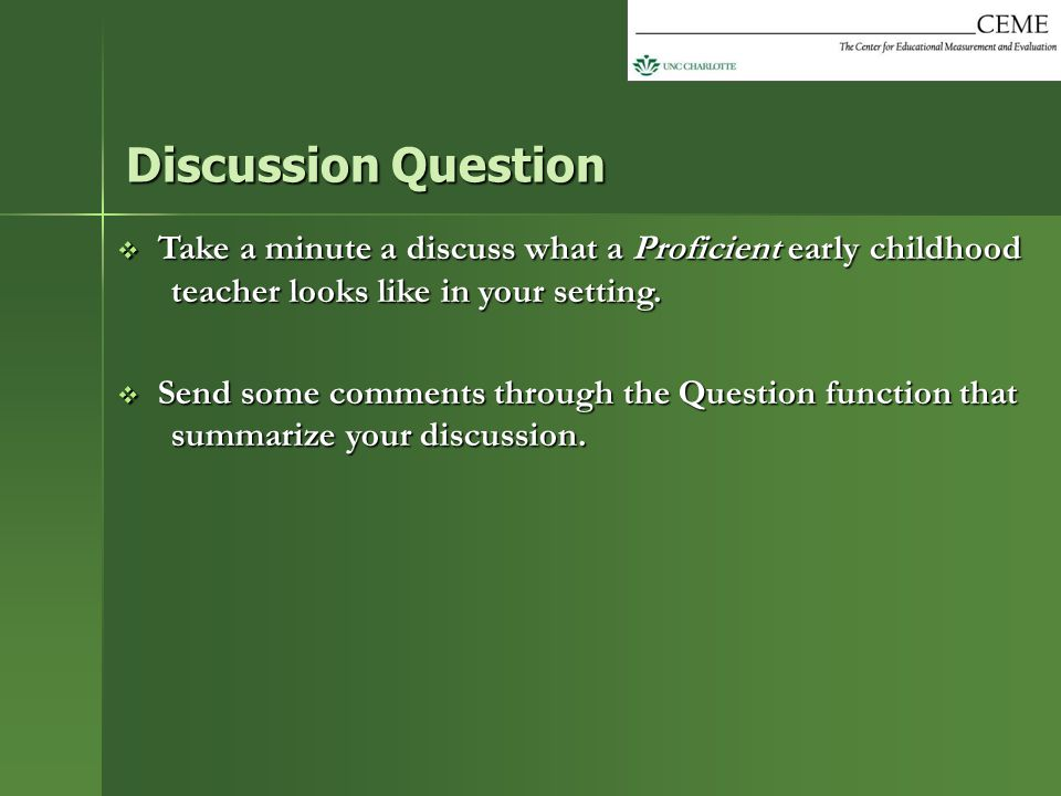  Take a minute a discuss what a Proficient early childhood teacher looks like in your setting.  Send some comments through the Question function tha