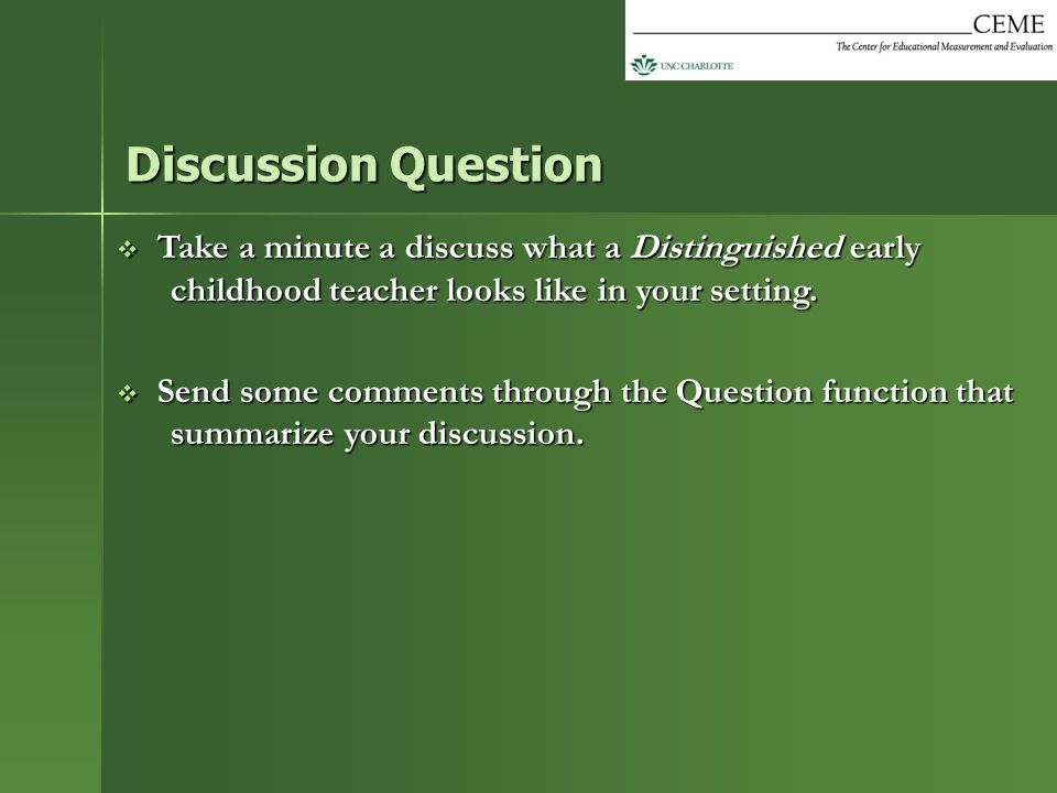  Take a minute a discuss what a Distinguished early childhood teacher looks like in your setting.  Send some comments through the Question function
