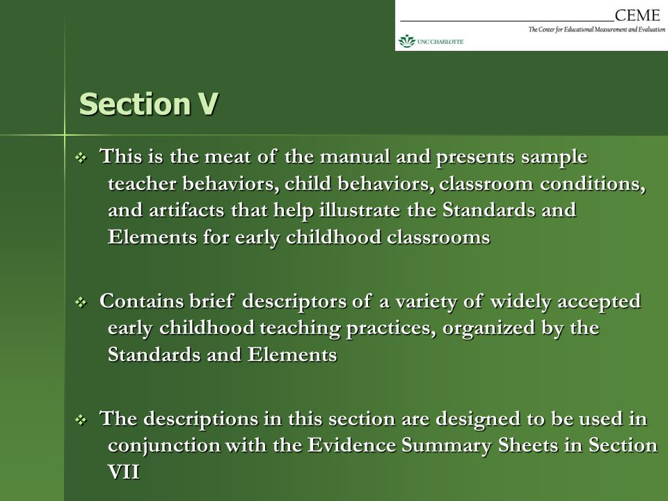  This is the meat of the manual and presents sample teacher behaviors, child behaviors, classroom conditions, and artifacts that help illustrate the