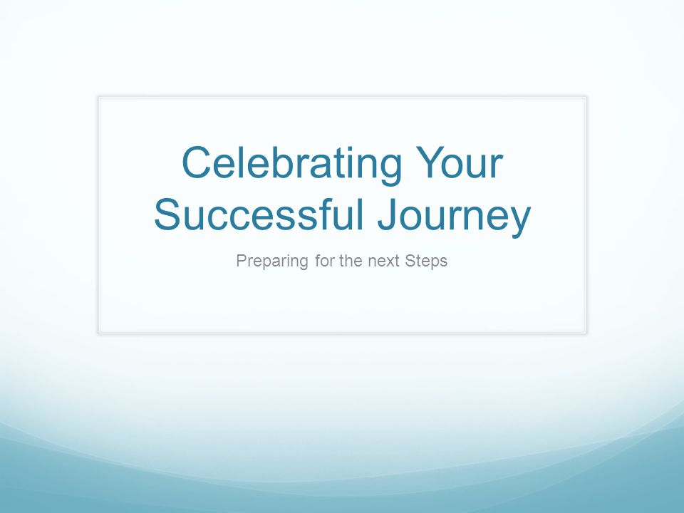Celebrating Your Successful Journey Preparing for the next Steps
