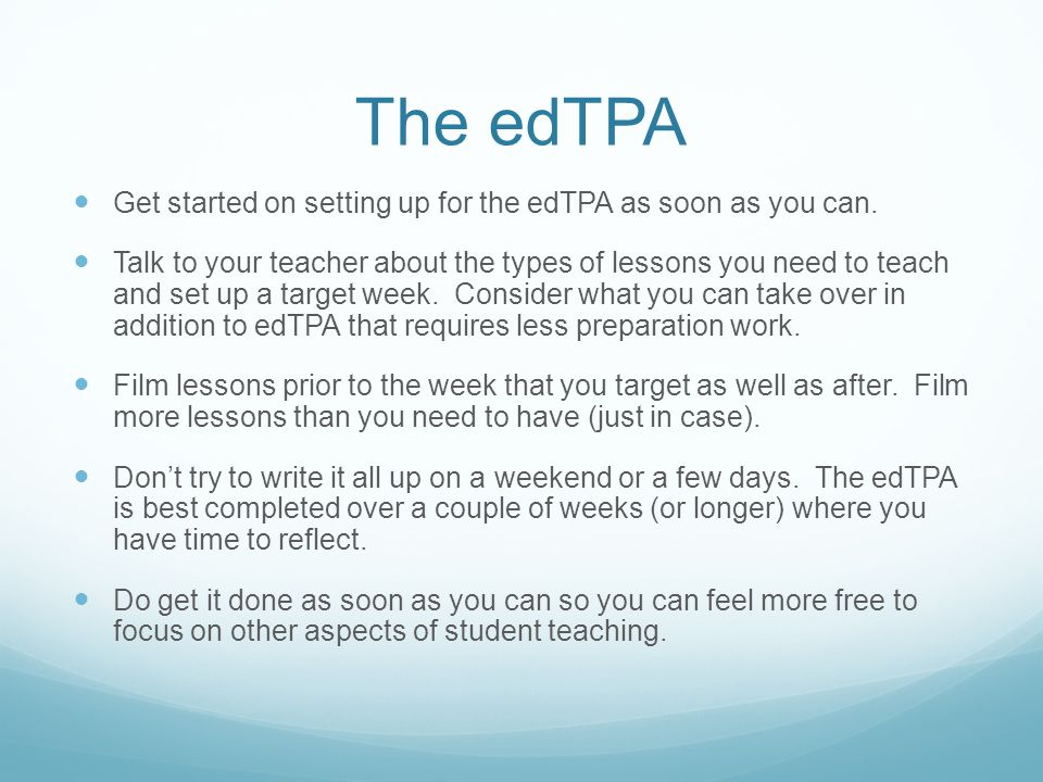 The edTPA Get started on setting up for the edTPA as soon as you can.