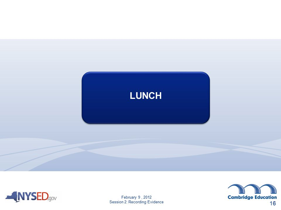 February 9, 2012 Session 2: Recording Evidence LUNCH 16