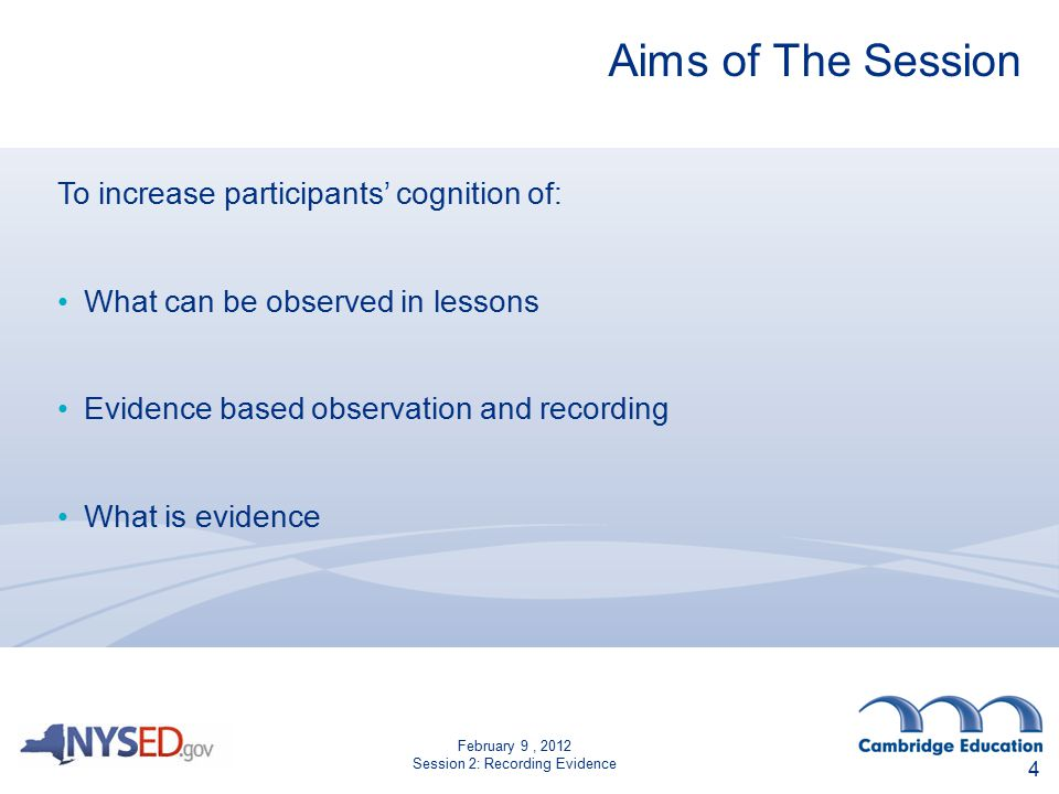 February 9, 2012 Session 2: Recording Evidence 4 Aims of The Session To increase participants' cognition of: What can be observed in lessons Evidence