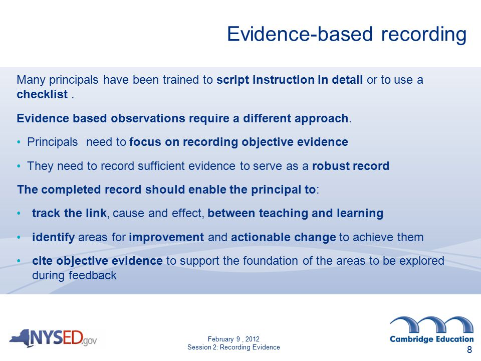 February 9, 2012 Session 2: Recording Evidence Evidence-based recording Many principals have been trained to script instruction in detail or to use a checklist.