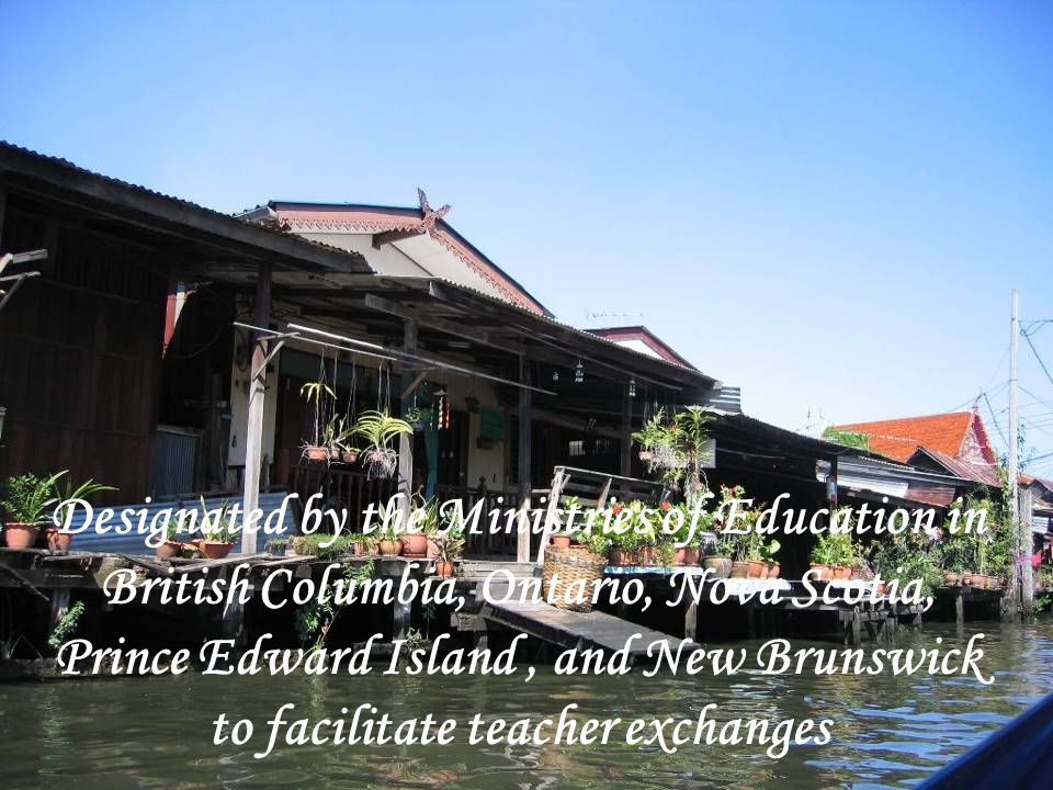 Designated by the Ministries of Education in British Columbia, Ontario, Nova Scotia, Prince Edward Island, and New Brunswick to facilitate teacher exc