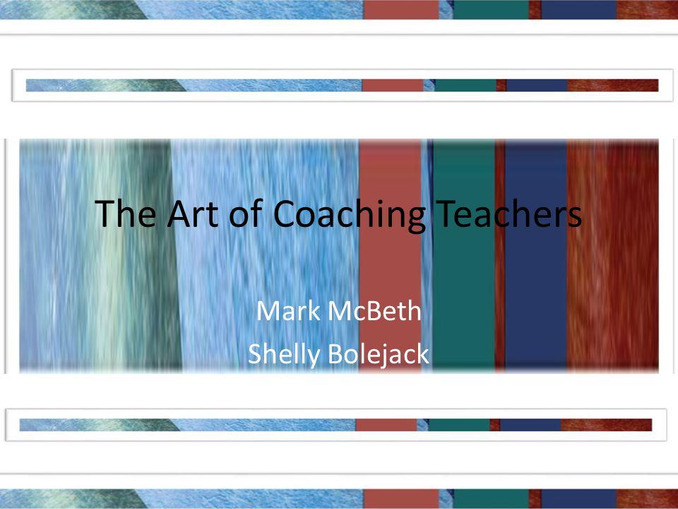 The Art of Coaching Teachers Mark McBeth Shelly Bolejack