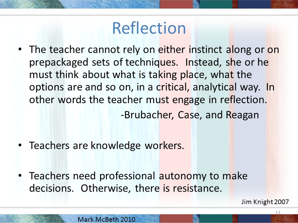 Reflection The teacher cannot rely on either instinct along or on prepackaged sets of techniques.