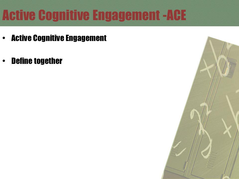 Active Cognitive Engagement -ACE Active Cognitive Engagement Define together