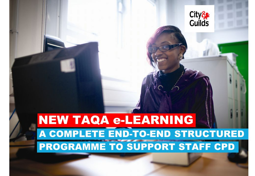 NEW TAQA e-LEARNING A COMPLETE END-TO-END STRUCTURED PROGRAMME TO SUPPORT STAFF CPD