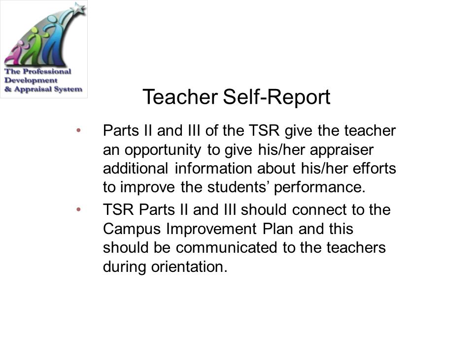 Teacher Self-Report Parts II and III of the TSR give the teacher an opportunity to give his/her appraiser additional information about his/her efforts