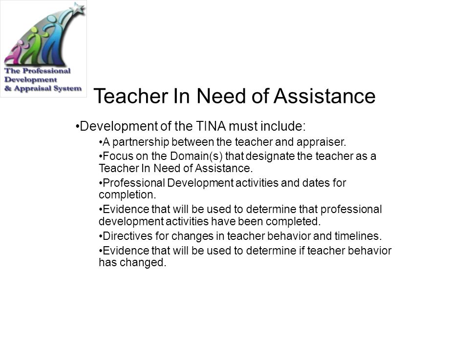 Teacher In Need of Assistance Development of the TINA must include: A partnership between the teacher and appraiser. Focus on the Domain(s) that desig