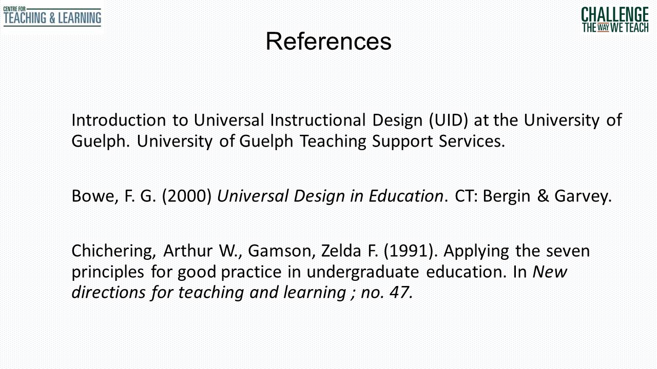 References Introduction to Universal Instructional Design (UID) at the University of Guelph.
