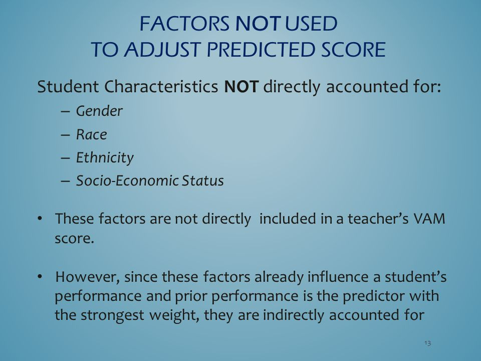 Student Characteristics NOT directly accounted for: – Gender – Race – Ethnicity – Socio-Economic Status These factors are not directly included in a t