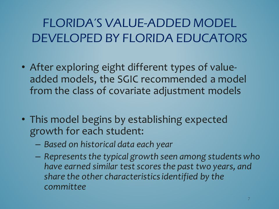 After exploring eight different types of value- added models, the SGIC recommended a model from the class of covariate adjustment models This model be