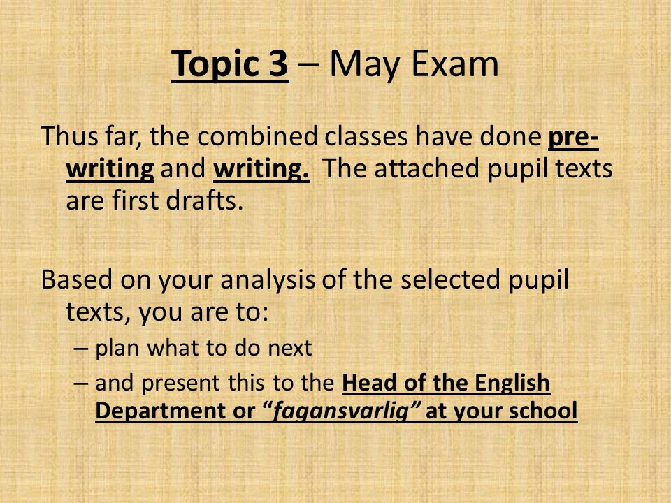 Topic 3 – May Exam Thus far, the combined classes have done pre- writing and writing.