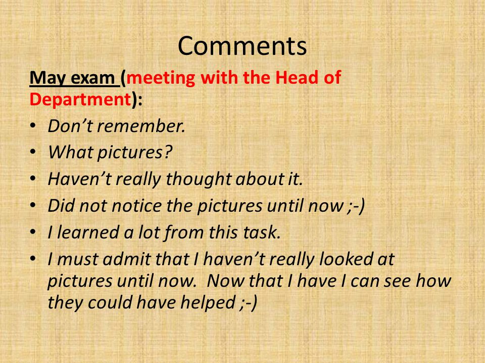 Comments May exam (meeting with the Head of Department): Don't remember. What pictures? Haven't really thought about it. Did not notice the pictures u