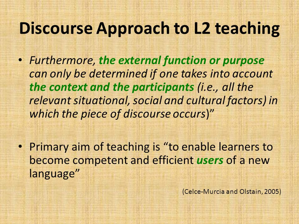 Discourse Approach to L2 teaching Furthermore, the external function or purpose can only be determined if one takes into account the context and the p
