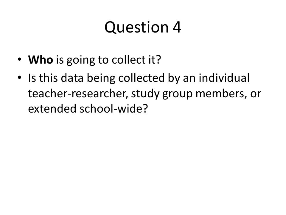 Question 5 How will data be collected, analyzed and findings shared.