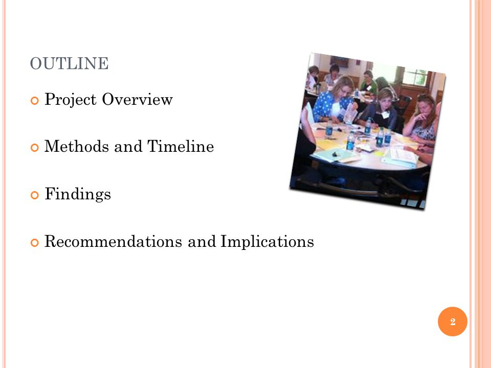 OUTLINE Project Overview Methods and Timeline Findings Recommendations and Implications 2