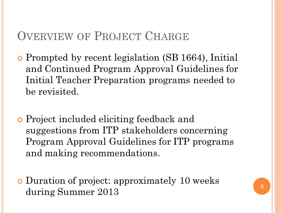 O VERVIEW OF P ROJECT C HARGE Prompted by recent legislation (SB 1664), Initial and Continued Program Approval Guidelines for Initial Teacher Preparat